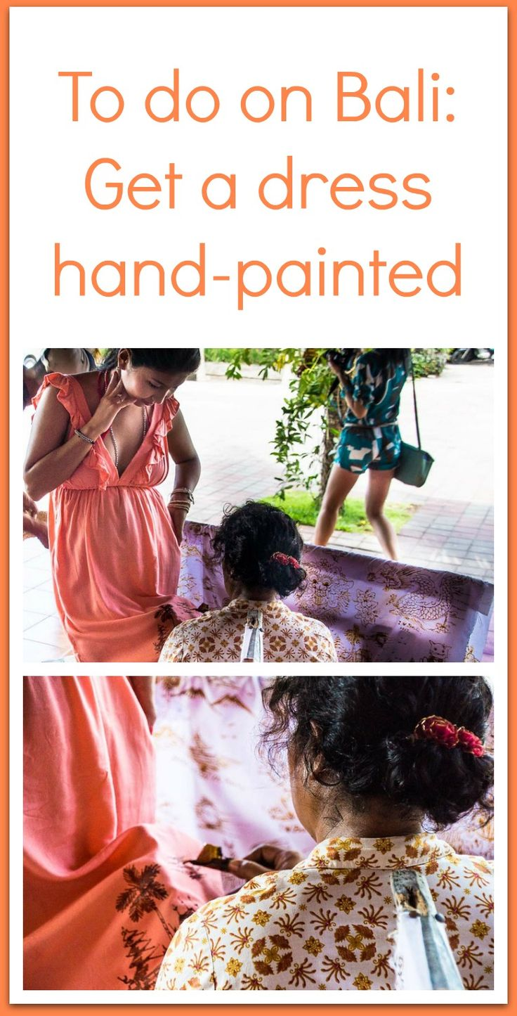 Get a dress hand-painted by one of the batik artists in Ubud or Denpasaar - cheap and a great souvenir of Bali, Indonesia!