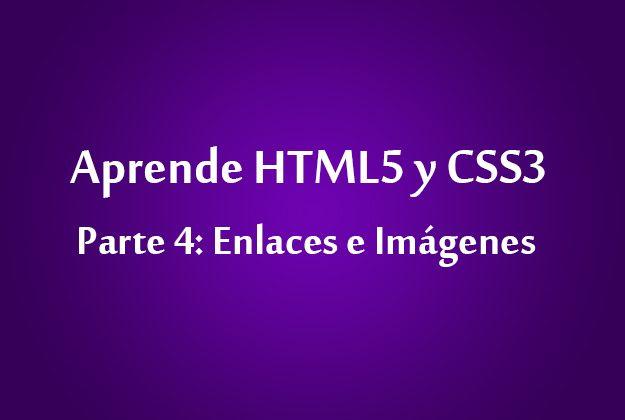 Aprende HTML5 y CSS3 – P4 : Enlaces e Imágenes