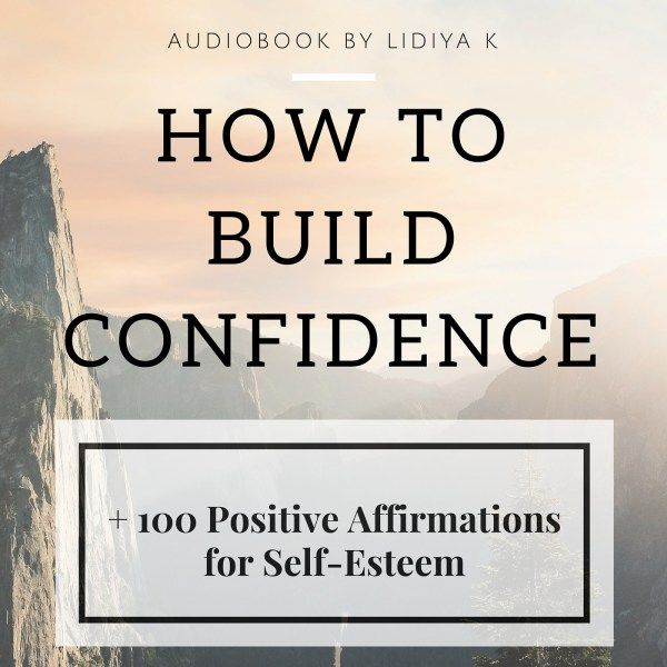 how to build confidence: 100 positive affirmations for self-esteem, audiobook