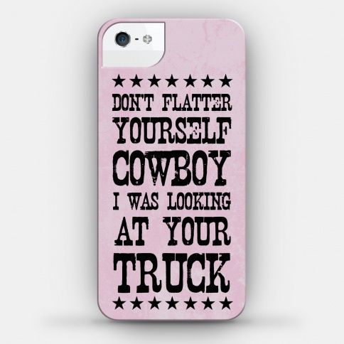 Don't Flatter Yourself Cowboy #cowboy #truck #country
