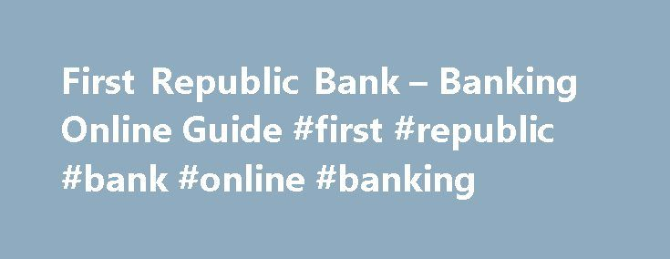 First Republic Bank – Banking Online Guide #first #republic #bank #online #banking http://cameroon.nef2.com/first-republic-bank-banking-online-guide-first-republic-bank-online-banking/  # Steps we take to strengthen online security, online fraud protection, how we contact our customers and helpful online security tips. Protecting your online security We disclose client information ONLY as outlined in our Privacy Policy (PDF) in ways necessary to the conducting of banking business to provide…