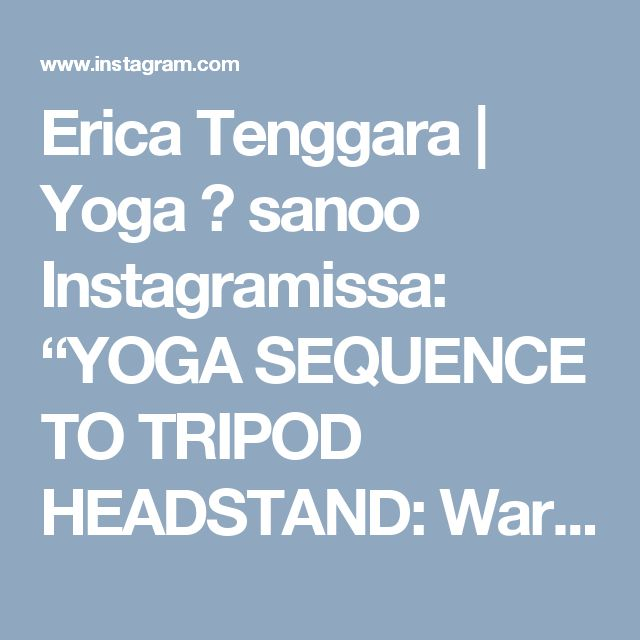 """Erica Tenggara   Yoga 🌸 sanoo Instagramissa: """"YOGA SEQUENCE TO TRIPOD HEADSTAND: Warm up: Sun A & B x3 each 1. DOWNWARD DOG This will warm up your shoulders good & train your body to hold on no matter what 2. MALASANA To warm up your hips & lower back which you'll need to be mobile when t comes to entering headstand 3. KNEES TO CHEST Head, shoulders & tail bone up, really squeeze knees in & kept feet to butt 4. LOW BOAT This will train your body in the way it will need when you straighten…"""