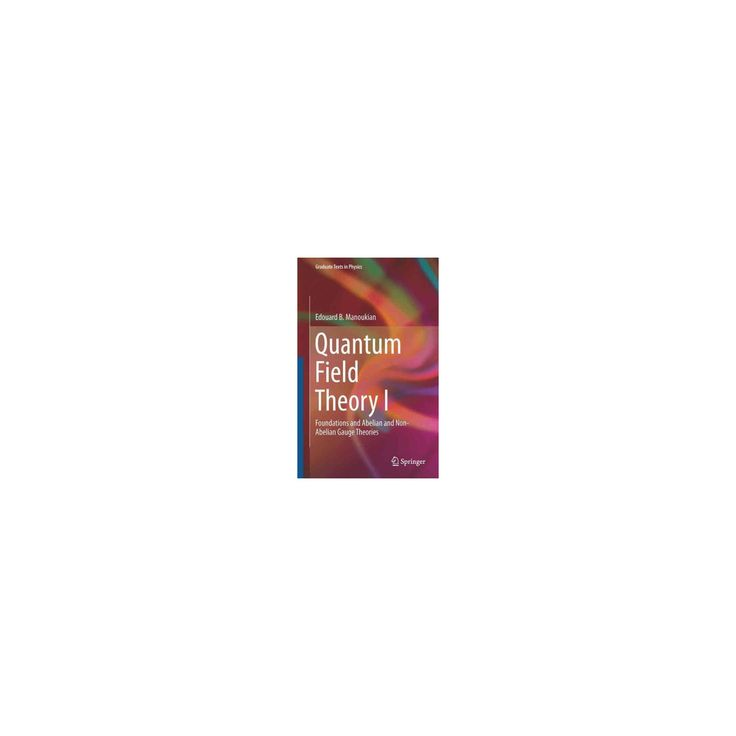 Quantum Field Theory : Foundations and Abelian and Non-abelian Gauge Theories (Vol 1) (Hardcover)