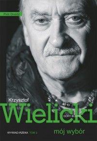 Krzysztof Wielicki. Mój wybór. Wywiad-rzeka 2