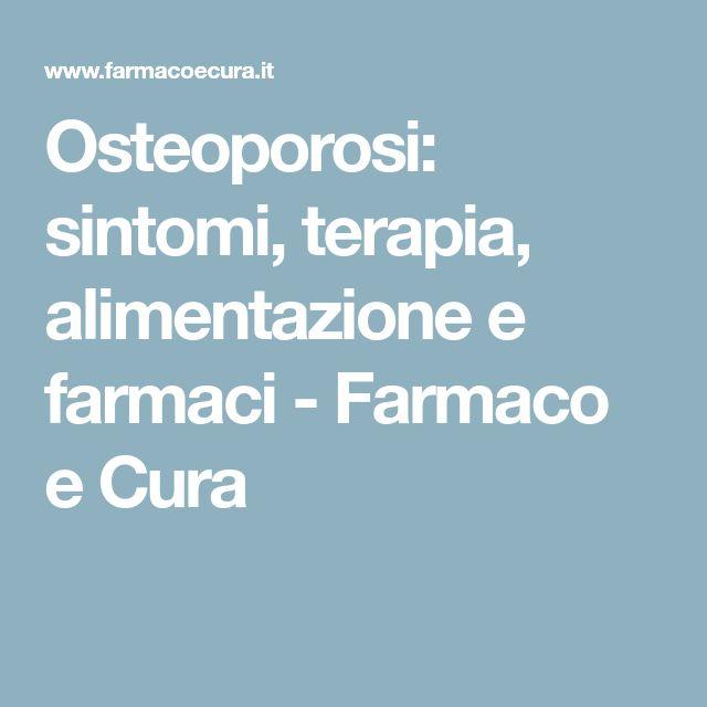 Osteoporosi: sintomi, terapia, alimentazione e farmaci - Farmaco e Cura