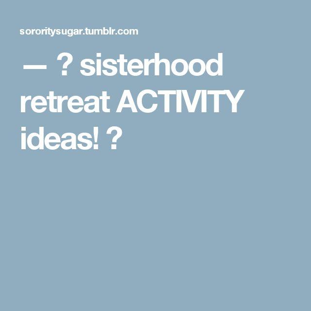 — sisterhood retreat ACTIVITY ideas!