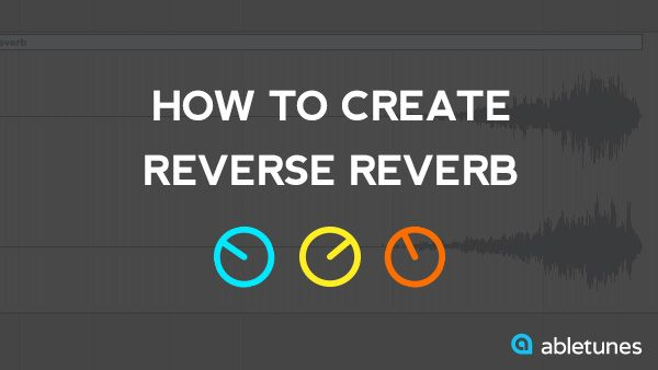 How to Create Reverse Reverb in Ableton Live (Advanced Tutorial)