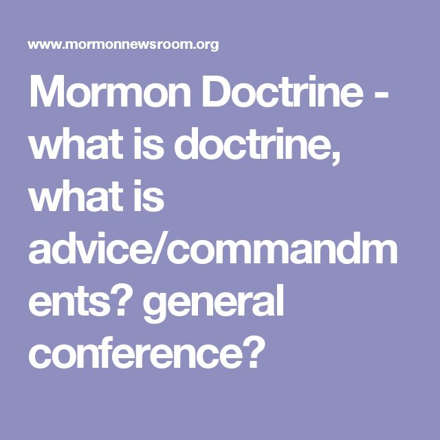 Mormon Doctrine - what is doctrine, what is advice/commandments? general conference?