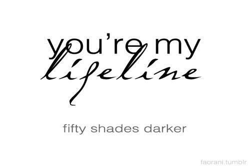 """""""Broken? Me? Oh no, Ana. Just the opposite."""" He reaches out and takes my hand. """"You're my lifeline,""""  #ChristianGrey"""