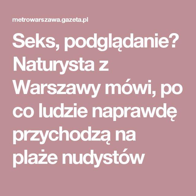 Seks, podglądanie? Naturysta z Warszawy mówi, po co ludzie naprawdę przychodzą na plaże nudystów