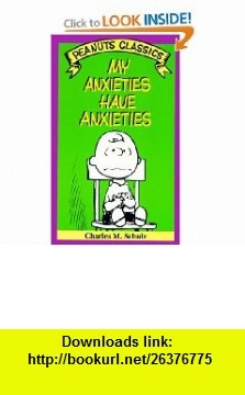 My Anxieties Have Anxieties (Peanuts Classics) (9780805016918) Charles M. Schulz , ISBN-10: 0805016910  , ISBN-13: 978-0805016918 ,  , tutorials , pdf , ebook , torrent , downloads , rapidshare , filesonic , hotfile , megaupload , fileserve
