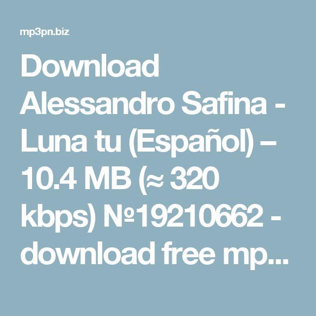 Download Alessandro Safina - Luna tu (Español) – 10.4 MB (≈ 320 kbps) №19210662 - download free mp3 - Mp3-PM