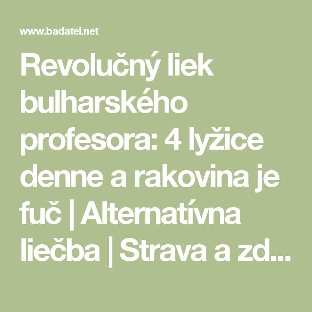 Revolučný liek bulharského profesora: 4 lyžice denne a rakovina je fuč | Alternatívna liečba | Strava a zdravie | Choroby | Prírodná medicína