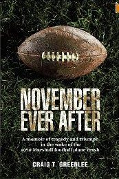 November Ever After by Craig Greenlee  about the 1970 Marshall University Football Air Disaster