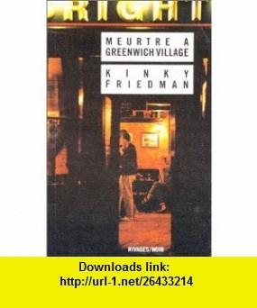 Meurtre � Greenwich Village (9782869302136) Kinky Friedman , ISBN-10: 2869302134  , ISBN-13: 978-2869302136 ,  , tutorials , pdf , ebook , torrent , downloads , rapidshare , filesonic , hotfile , megaupload , fileserve