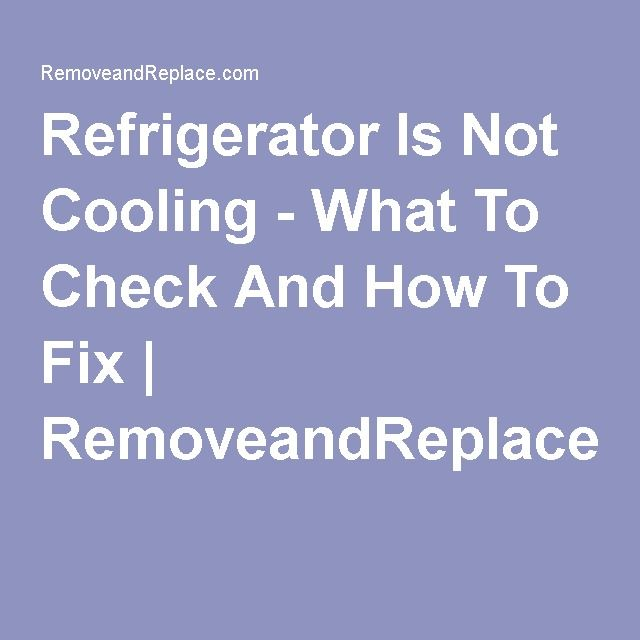 Refrigerator Is Not Cooling - What To Check And How To Fix | RemoveandReplace.com