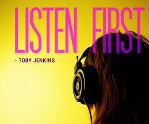 Listen First [quote] – Toby Jenkins