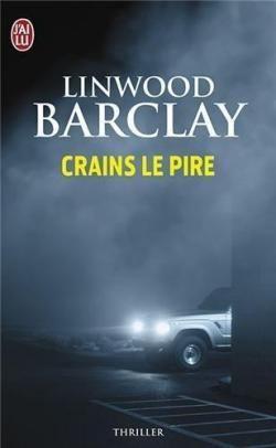 Critiques, citations, extraits de Crains le pire de Linwood Barclay. Il m'arrive parfois, en tant que lecteur, d'adopter un comportement ma...