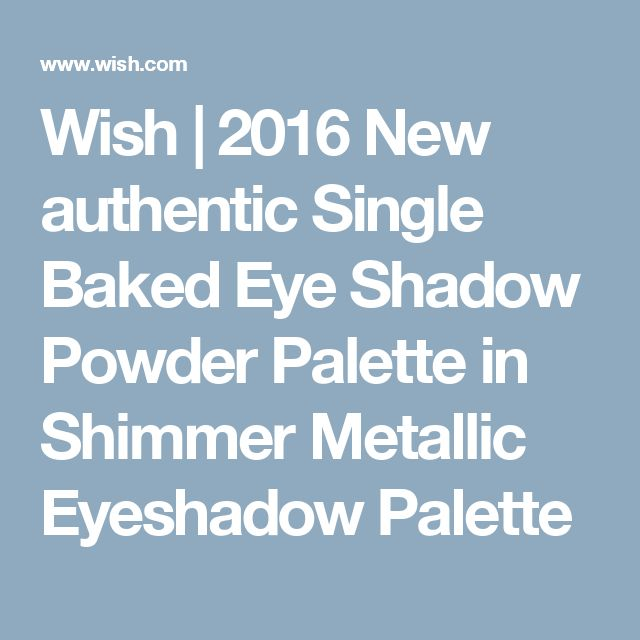 Wish | 2016 New authentic Single Baked Eye Shadow Powder Palette in Shimmer Metallic Eyeshadow Palette