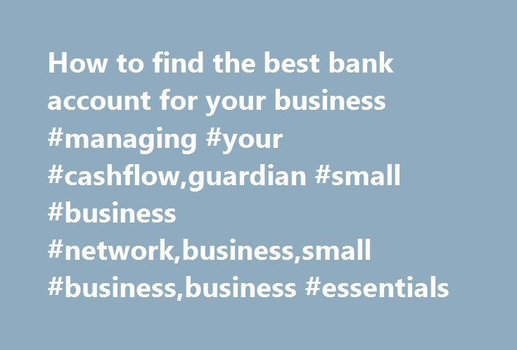 How to find the best bank account for your business #managing #your #cashflow,guardian #small #business #network,business,small #business,business #essentials http://sierra-leone.nef2.com/how-to-find-the-best-bank-account-for-your-business-managing-your-cashflowguardian-small-business-networkbusinesssmall-businessbusiness-essentials/  # How to find the best bank account for your business How to find the best bank account for your business Thursday 13 August 2015 15.22 BST First published on…