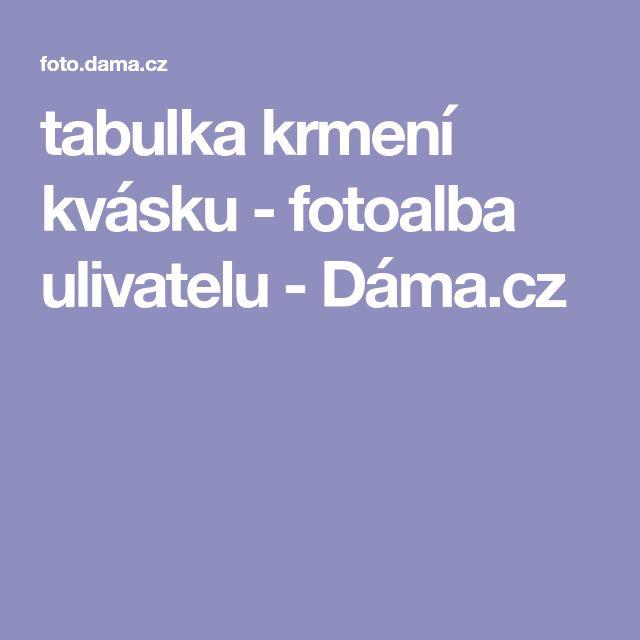 tabulka krmení kvásku - fotoalba ulivatelu - Dáma.cz