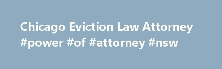 Chicago Eviction Law Attorney #power #of #attorney #nsw http://attorneys.remmont.com/chicago-eviction-law-attorney-power-of-attorney-nsw/  #eviction attorney Chicago Eviction Law Attorneys However reasonable you may be in working with tenants, and however well you maintain your rental properties, problems can arise that threaten to cost (...Read More)
