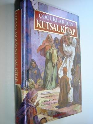 Turkish Children's Bible full color / Cocuklar icin Kutsal Kitap / Anlatan: Anne de Graaf / Resimleyen: Jose Perez Montero