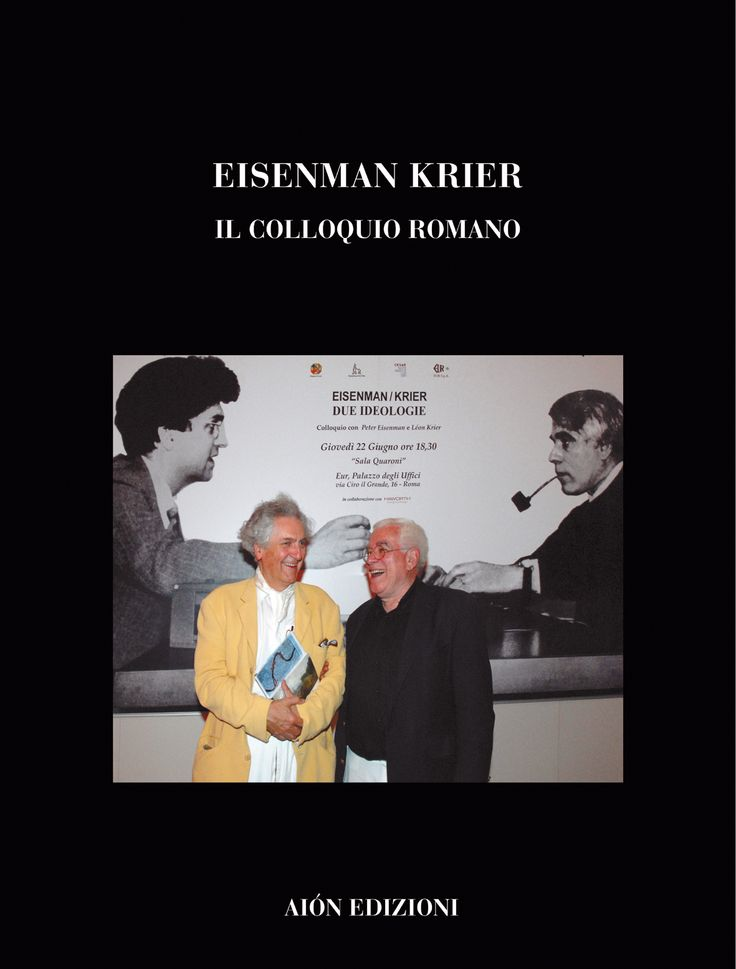 EISENMAN KRIER IL COLLOQUIO ROMANO Edited by Cristiano Rosponi Projects and contributions of Peter Eisenman and Léon Krier size 24,5x32,5 pages: 128 ISBN 978-88-88149-40-X
