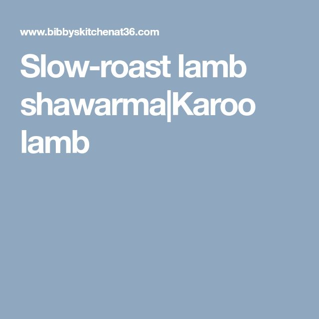 Slow-roast lamb shawarma Karoo lamb