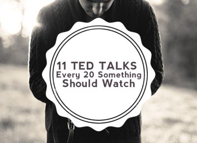11 TED Talks Every 20 Something Should Watch. I've watched several of these (all great!) and want to watch the rest.