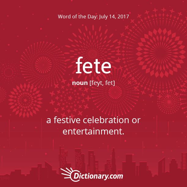 Dictionary.com's Word of the Day - fete - a festive celebration or entertainment: The ball was the greatest fete of the season.