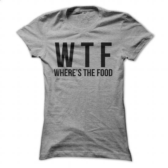 WTF Shirt - Wheres the food - #tshirt #designer t shirts. ORDER NOW => https://www.sunfrog.com/Funny/WTF-Shirt--Wheres-the-food-SportsGrey-Ladies.html?60505