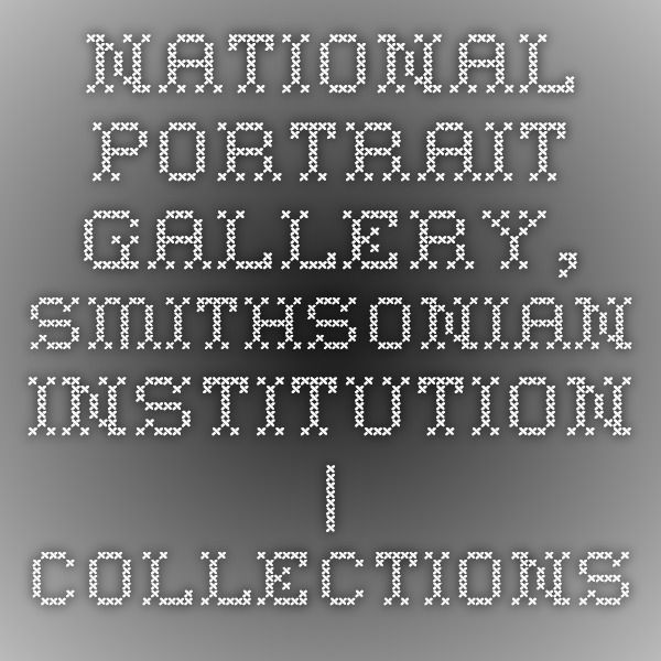 National Portrait Gallery, Smithsonian Institution | Collections Search