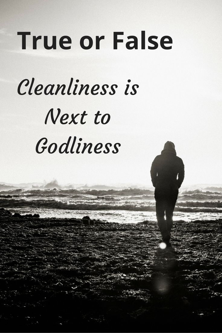 That little phrase 'Cleanliness is next to Godliness' is not actually in the Bible.   In fact, Jesus had a rant about those who equated having the body externally clean with being close to God.  Mental health Depression recovery anxiety PTSD Mental Illness Faith Prayer