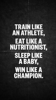 Train like an athlete, eat like a nutritionist, sleep like a baby, win like a champion. #Fitness #Motivation