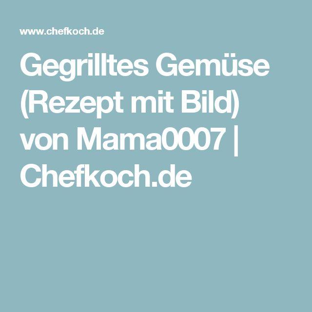 Gegrilltes Gemüse (Rezept mit Bild) von Mama0007 | Chefkoch.de