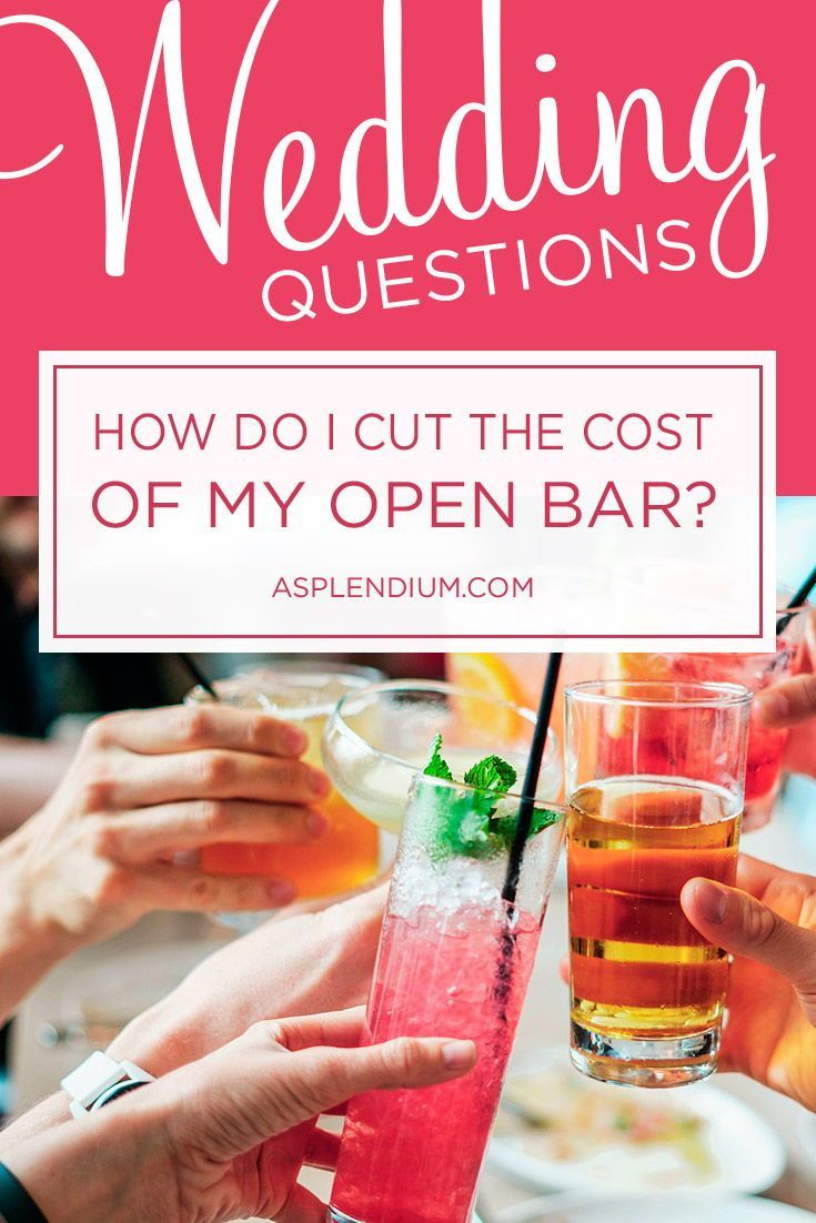 How Do I Cut The Cost Of Open Bar At My Wedding This Article Details All Ways You Can Save Money On Your Bill