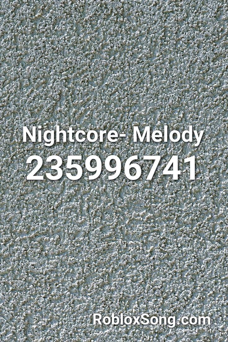 Nightcore Melody Roblox Id Roblox Music Codes Songs Nightcore Roblox