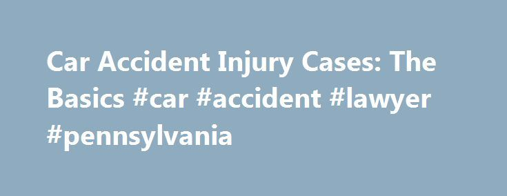 Car Accident Injury Cases: The Basics #car #accident #lawyer #pennsylvania http://bahamas.remmont.com/car-accident-injury-cases-the-basics-car-accident-lawyer-pennsylvania/  # Car Accident Injury Cases: The Basics When a car accident occurs, in most states the at-fault driver will be on the financial hook for damages and injuries resulting from the crash. From a practical standpoint, it's the at-fault driver's insurance company that will cover most injury claims arising from the accident…