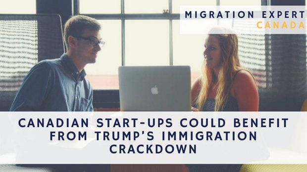 Canadian start-ups could benefit from Trump's immigration crackdown