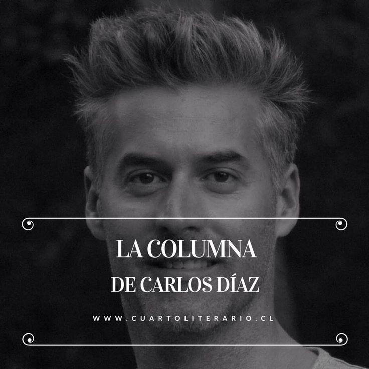 Lee la columna de Carlos Díaz en Cuarto Literario.