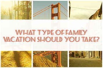 What Type Of Family Vacation Should You Take?