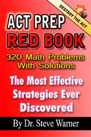 ACT Prep Red Book - 320 Math Problems With Solutions. Available on Amazon: http://www.amazon.com/ACT-Prep-Red-Book-Strategies/dp/1494253879/ref=sr_1_10?s=books&ie=UTF8&qid=1387199492&tag=drstssamaprpa-20&sr=1-10&keywords=act%20prep