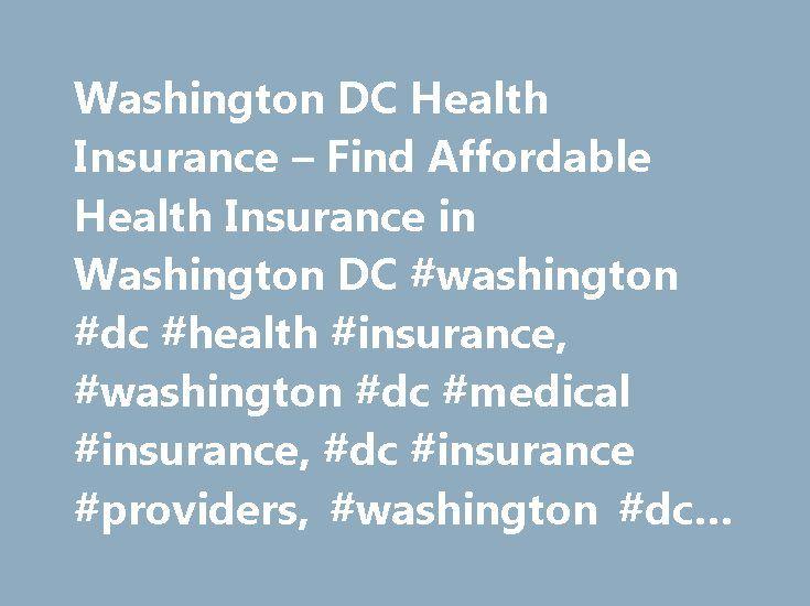 Washington DC Health Insurance – Find Affordable Health Insurance in Washington DC #washington #dc #health #insurance, #washington #dc #medical #insurance, #dc #insurance #providers, #washington #dc #health #plans http://insurances.nef2.com/washington-dc-health-insurance-find-affordable-health-insurance-in-washington-dc-washington-dc-health-insurance-washington-dc-medical-insurance-dc-insurance-providers-washington-dc/  # Washington DC Health Insurance Washington DC Medical Insurance…