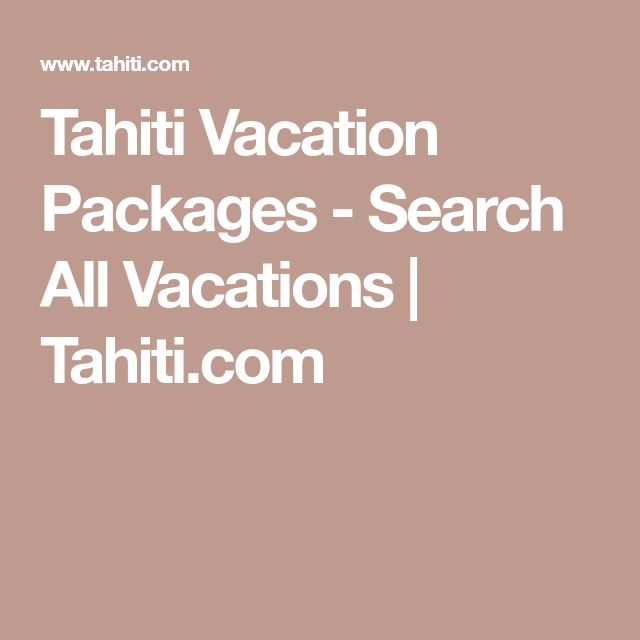 Tahiti Vacation Packages - Search All Vacations | Tahiti.com