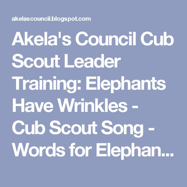 Akela's Council Cub Scout Leader Training: Elephants Have Wrinkles - Cub Scout Song - Words for Elephants Have Wrinkles - How to Sing Elephants Have Wrinkles