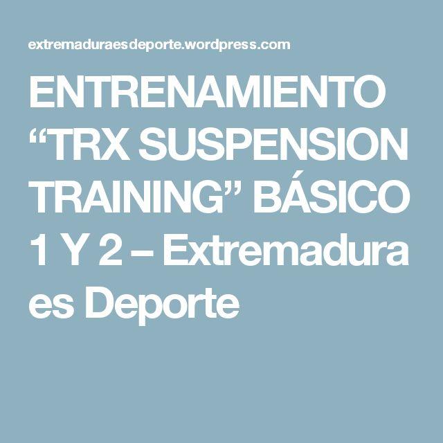"""ENTRENAMIENTO """"TRX SUSPENSION TRAINING"""" BÁSICO 1 Y 2 – Extremadura es Deporte"""