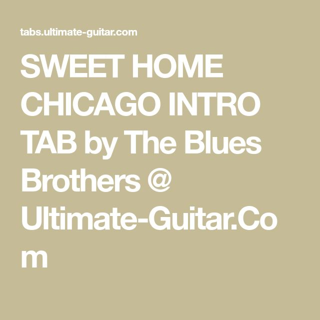 intro e e e e7 a a e e b a e d c# c b bb b verse 1 e a e7 come on, baby don't you want to go a e come. Sweet Home Chicago Intro Tab By The Blues Brothers Ultimate Guitar Com Blues Brothers Blues Sweet Home