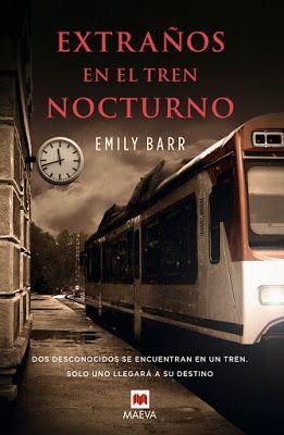 Con un libro en la mano: EXTRAÑOS EN EL TREN NOCTURNO (Emily Barr)