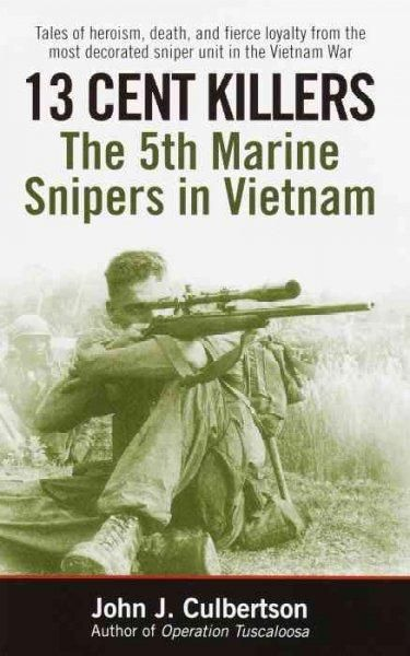Its not easy to stay alive with a $1,000 bounty on your head. In 1967, a bullet cost thirteen cents, and no one gave Uncle Sam a bigger bang for his buck than the 5th Marine Regiment Sniper Platoon. S                                                                                                                                                                                 More